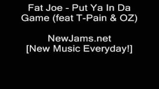 Fat Joe - Put Ya In Da Game (feat T-Pain & OZ) NEW 2009
