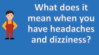 What does it mean when you have headaches and dizziness ?   Protect your health - Health Channel