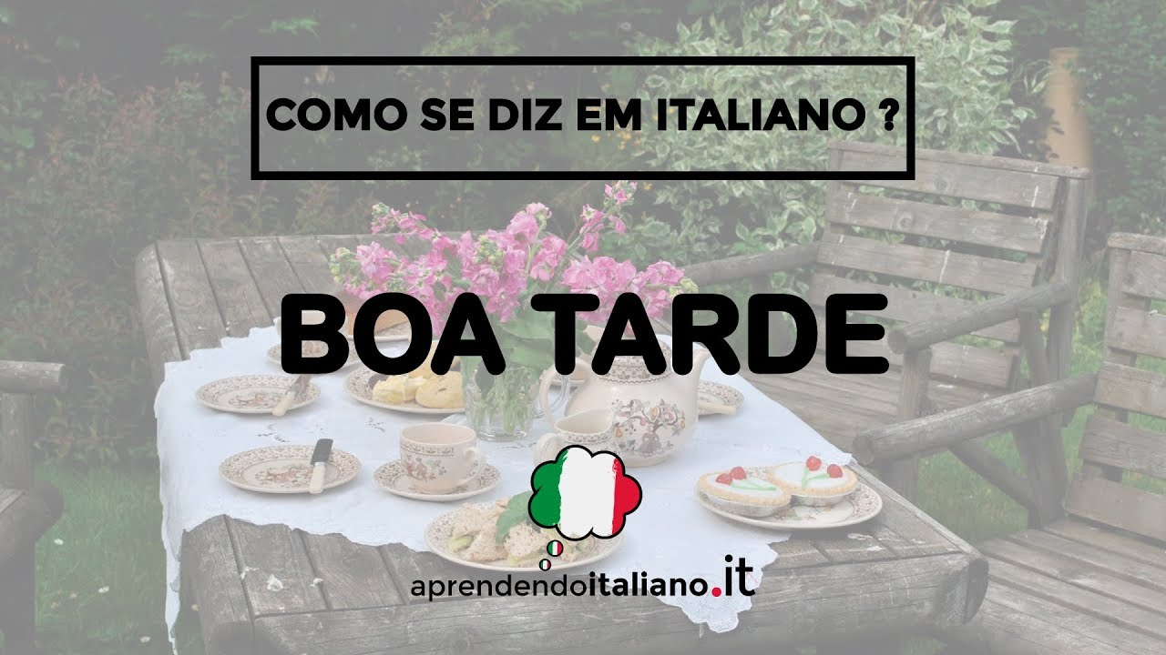 Como Se Diz Em Italiano Boa Tarde Aprendendo Italiano It