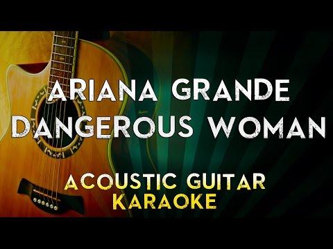 Ariana Grande - Dangerous Woman | Lower Key Acoustic Guitar Karaoke Instrumental Lyrics Cover