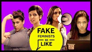 Fake Feminists Be Like | Blush