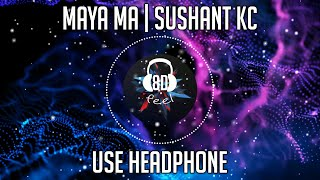 Maya ma | Sushant KC | 8D AUDIO