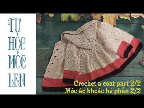 Móc áo Khoác Có Nón Cho Bé - Tutorial Crochet A Coat For Baby (P2/2)