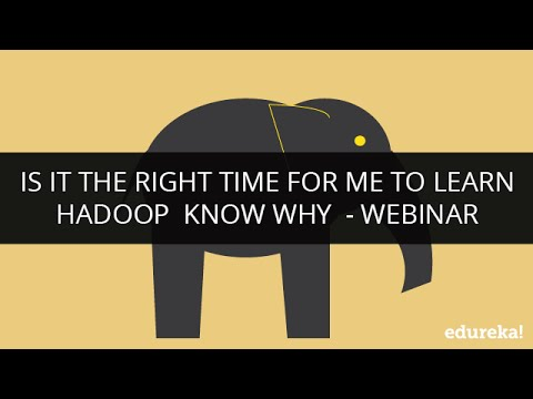 Is it the Right Time for me to Learn Hadoop? Know Why | Big Data and Hadoop Tutorial | Edureka