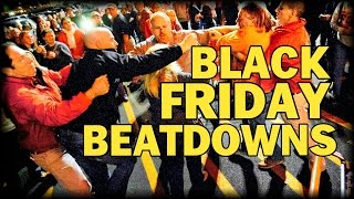BLACK FRIDAY BEATDOWNS A PLENTY