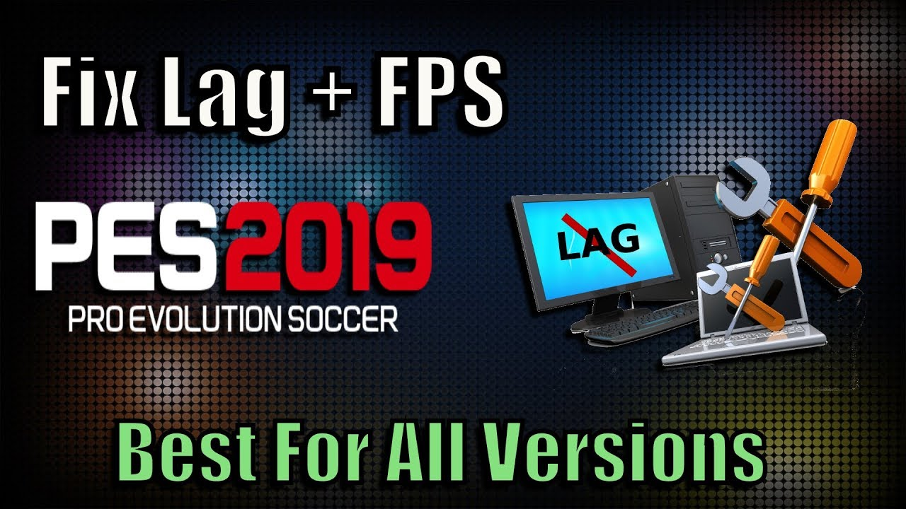 PES 2019 Fix Lag + Increase FPS | Best Solutions for Low End PC