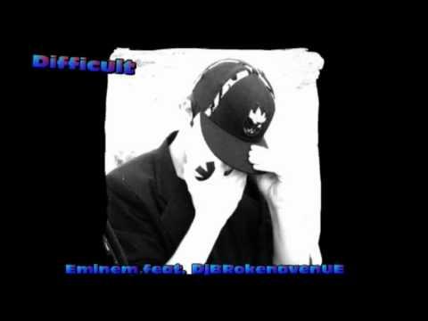 Eminem- Difficult Featuring DjBRokenavenUE (NEW SONG 2011)