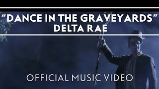 Delta Rae - Dance In The Graveyards