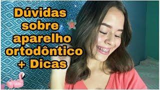DÚVIDAS SOBRE APARELHO ORTODÔNTICO + DICAS 🌸