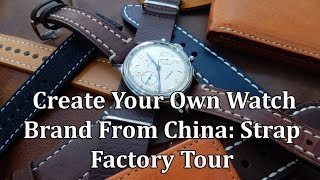Create Your Own Watch Brand From China Strap Factory Tour