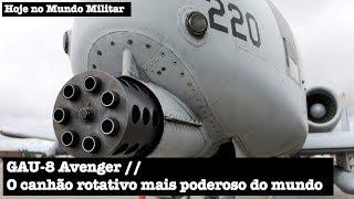 GAU-8 Avenger, o canhão rotativo mais poderoso do mundo