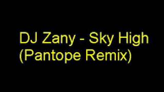Dj Zany - Sky High  Pantope Remix