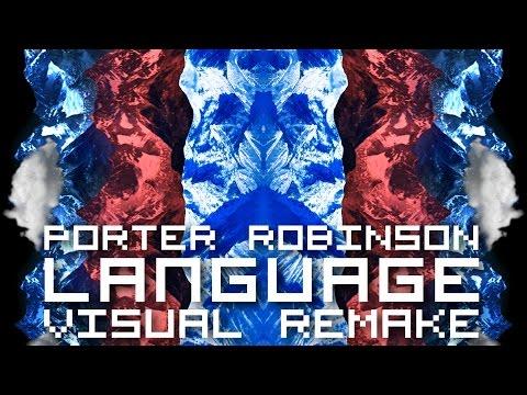 Porter Robinson - Language【VISUAL REMAKE】