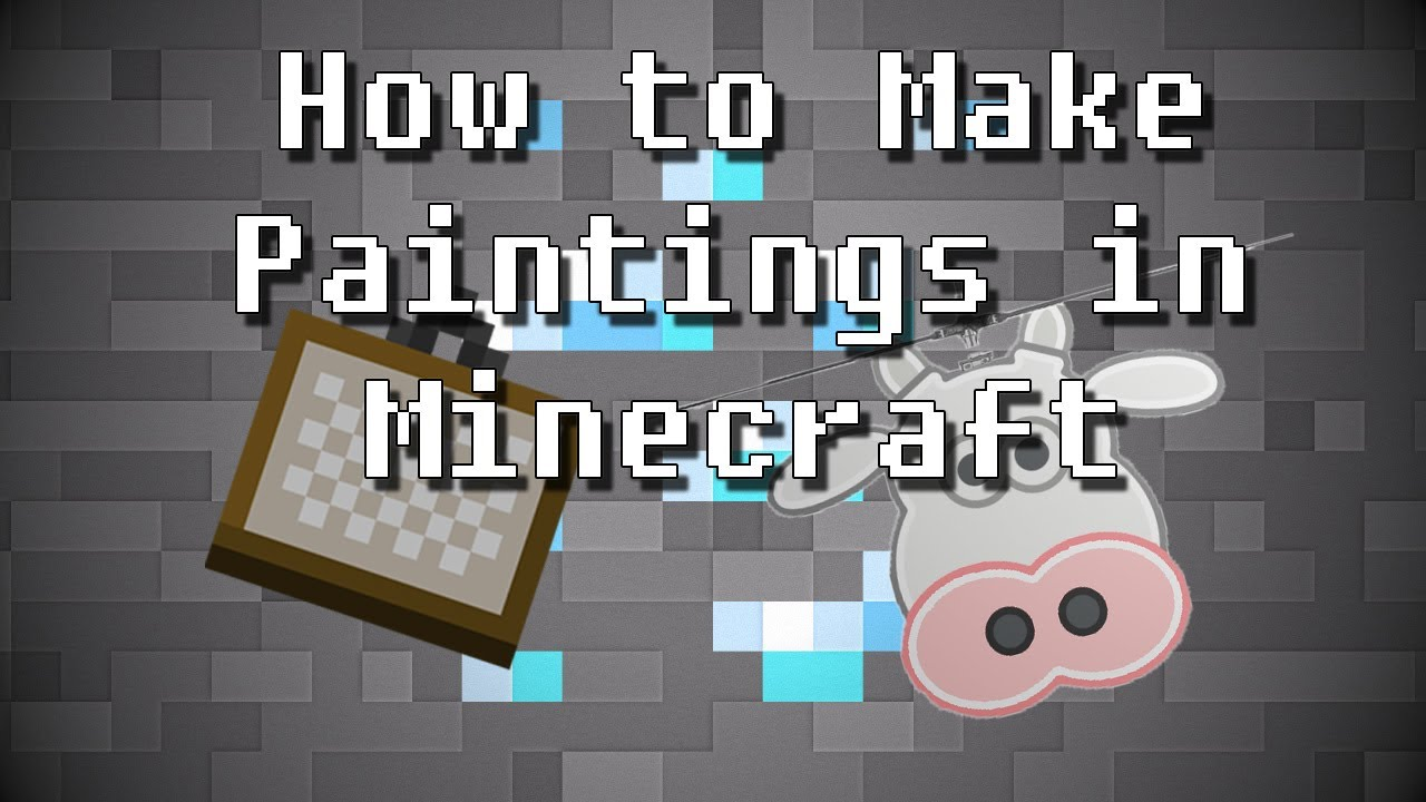 How to Make Custom Paintings in Minecraft Ft. Roflcowpter ...