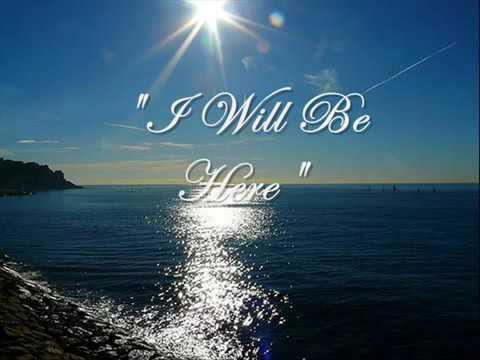 I Will Be Here - with Lyrics