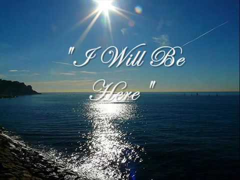 I Will Be Here - with Lyrics