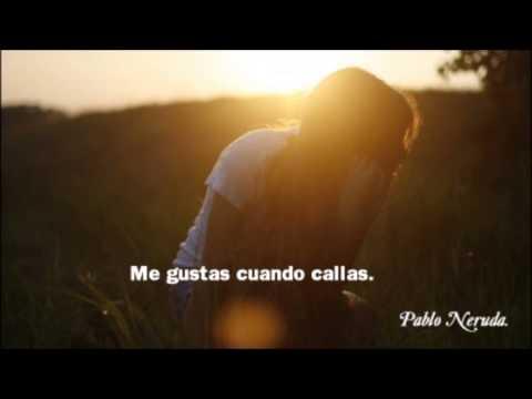 Me Gustas Cuando Callas (Poema XV) - Pablo Neruda