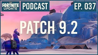 Ep. 037 - Patch 9.2 - The Fortnite Update - Fortnite Battle Royale Podcast