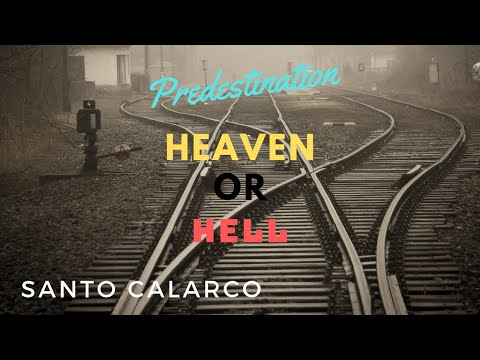 Santo Calarco: PREDESTINATION- it's NOT about God choosing who goes to heaven or hell.