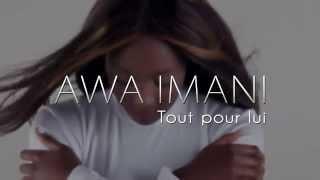 AWA IMANI - TOUT POUR LUI ( Clip Officiel )