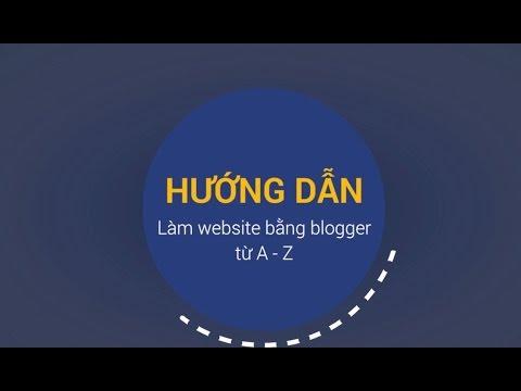 [FULL] Hướng dẫn làm website đẹp, đơn giản, miễn phí với Blogspot từ A – Z