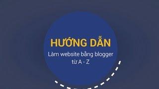 [FULL] Hướng dẫn làm website đẹp, đơn giản, miễn phí với Blogspot từ A - Z