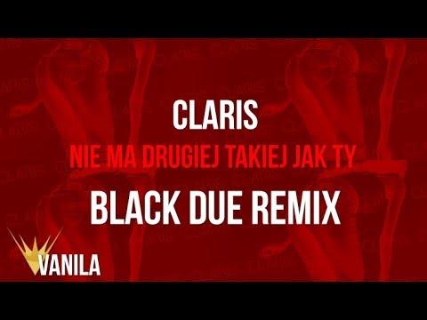 Claris – Nie Ma Drugiej Takiej Jak Ty (BLACK DUE REMIX)