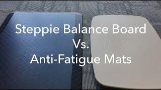 Steppie Balance Board vs. Anti-Fatigue Mats: Review & Comparison