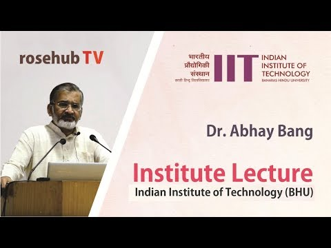 From Sevagram to Shodhagram: In search of Health | A Lecture by Dr. Abhay Bang | IIT BHU | English