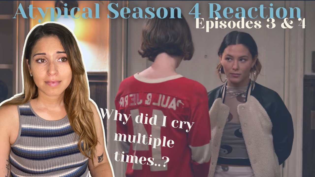 Download Atypical Season 4, Episodes 3 & 4 Reaction - Don't mind me; I'll just be crying over here