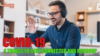 In this COVID-19 Crisis - 4 Things To Stay Connected & Regroup
