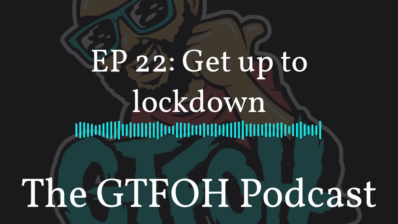"EP 22 ""Get Up To Lockdown"""