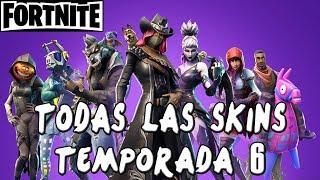 TODAS LAS SKINS DE LA TEMPORADA 6 | FORTNITE BATTLE ROYALE | Español
