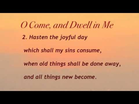 O Come, and Dwell in Me (United Methodist Hymnal #388)