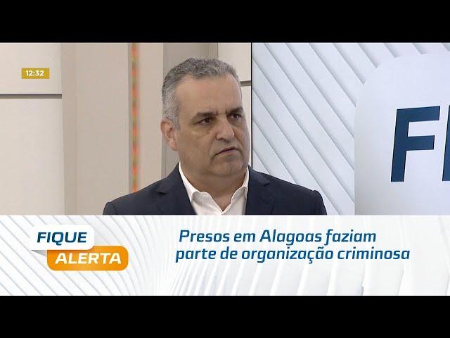 Operação Nacional: Presos em Alagoas faziam parte de organização criminosa