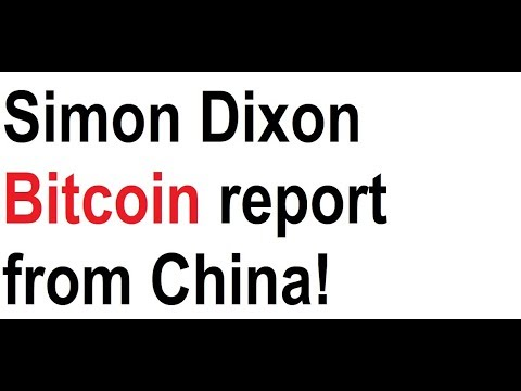 Simon Dixon Bitcoin report from China