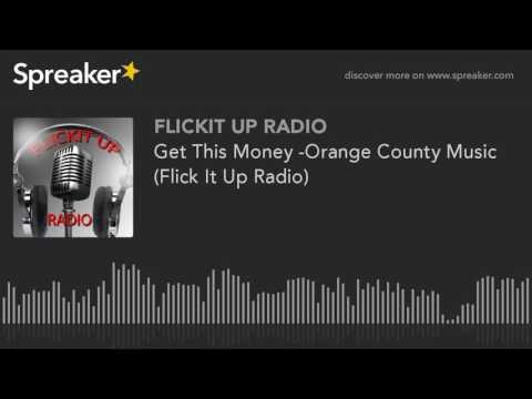 Get This Money -Orange County Music (Flick It Up Radio)