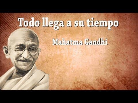 Todo llega a su tiempo - Reflexiones -  Mahatma Gandhi