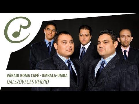 Váradi Roma Café - Umbala-umba (dalszöveggel -  )