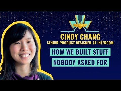 """""""How We Built Stuff Nobody Asked For"""" by Cindy Chang, Senior Product Designer at Intercom"""