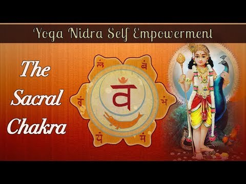 Yoga Nidra Self Empowerment: The Sacral Chakra Swadisthana