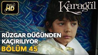 Karagül 45. Bölüm / Full HD (Tek Parça) - Rüzgar Düğünden Kaçırılıyor