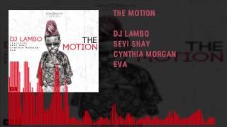 DJ Lambo - The Motion Ft. Seyi Shay x Cynthia Morgan x Eva
