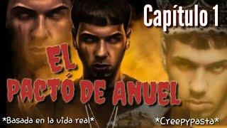 El pacto de Anuel (capitulo 1) | historias Creepypastas