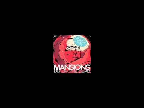 Mansions - Dig Up The Dead