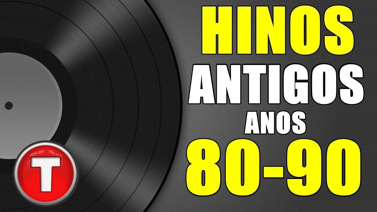 HINOS ANTIGOS ANOS 80 - 90