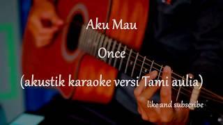 Download Mp3 Aku Mau - Once   Akustik Karaoke   Versi Tami Aulia