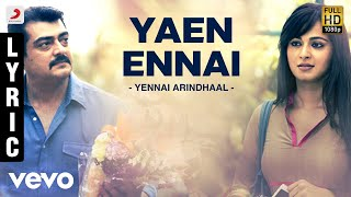 Download Yennai Arindhaal - Yaen Ennai Lyric | Ajith Kumar, Trisha, Anushka MP3 song and Music Video