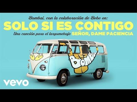 Bombai - Solo Si Es Contigo (Videoclip de la película Señor, Dame Paciencia) ft. Bebe