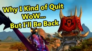 Why I Kind of Quit World of Warcraft... But I'll be Back (WoW Rant)